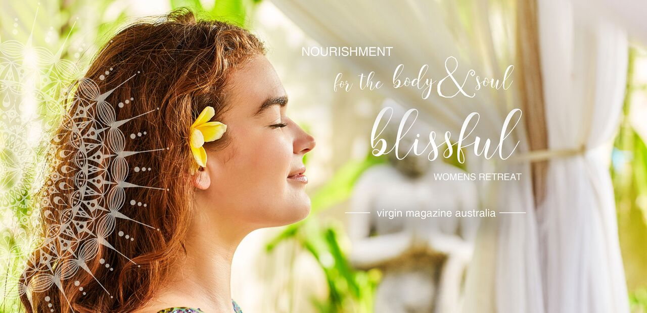 Nourishment for the body & soul at a very blissful women's retreat - virgin magazine australia