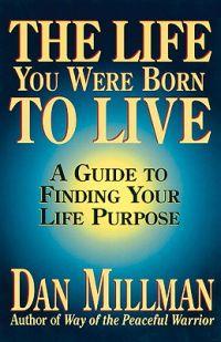 'The life You Were Born to Live' Dan Millman