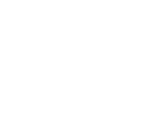 ... all made with so much love ...
