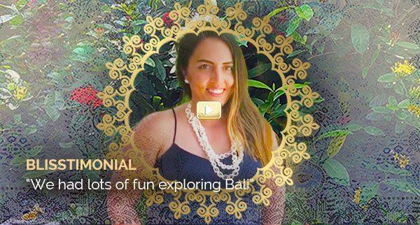Blisstimonial - We had lots of fun exploring Bali