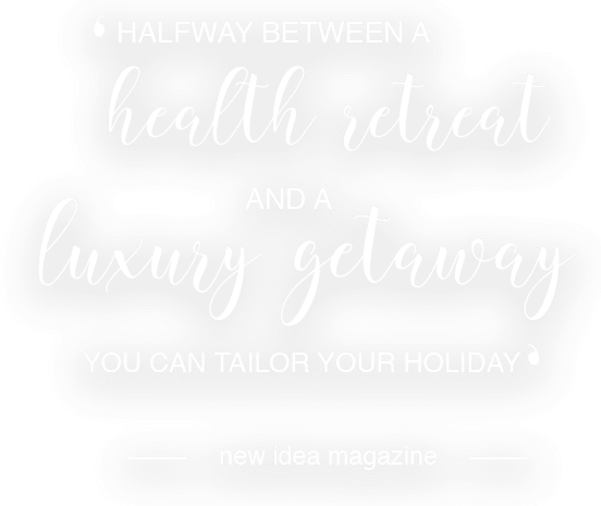 'Halfway between a health retreat and luxury getaway, you can tailor your holiday' - New Idea Magazine