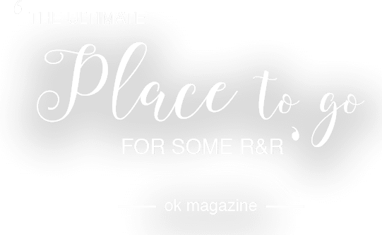 'The ultimate place to go for some R and R' - OK Magazine